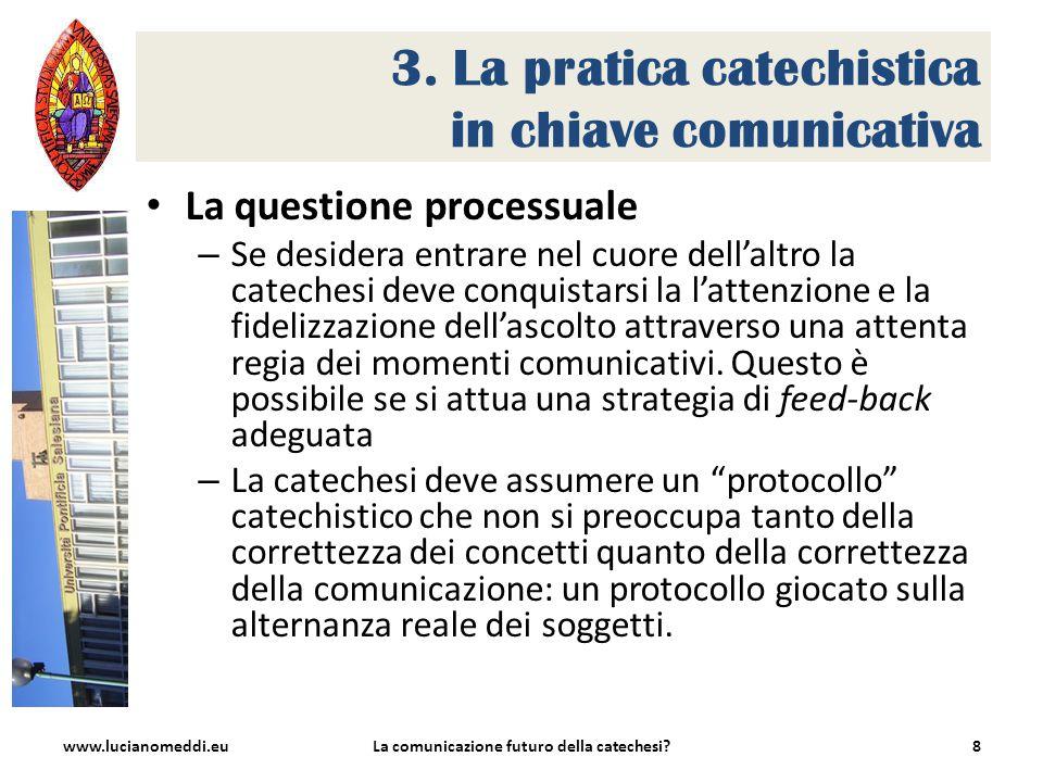 3. La pratica catechistica in chiave comunicativa La questione processuale – Se desidera entrare nel cuore dell'altro la catechesi deve conquistarsi l
