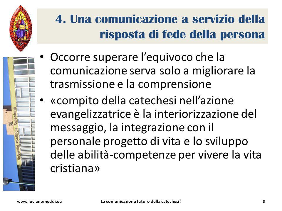 4. Una comunicazione a servizio della risposta di fede della persona Occorre superare l'equivoco che la comunicazione serva solo a migliorare la trasm