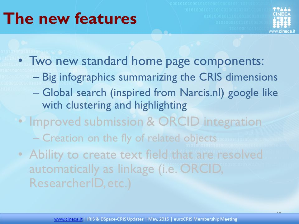 The new features Two new standard home page components: – Big infographics summarizing the CRIS dimensions – Global search (inspired from Narcis.nl) g