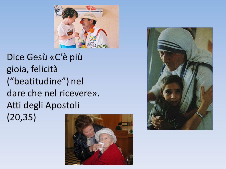 """Dice Gesù «C'è più gioia, felicità (""""beatitudine"""") nel dare che nel ricevere». Atti degli Apostoli (20,35)"""