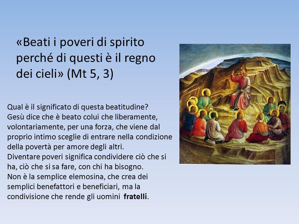 «Beati i poveri di spirito perché di questi è il regno dei cieli» (Mt 5, 3) Qual è il significato di questa beatitudine? Gesù dice che è beato colui c