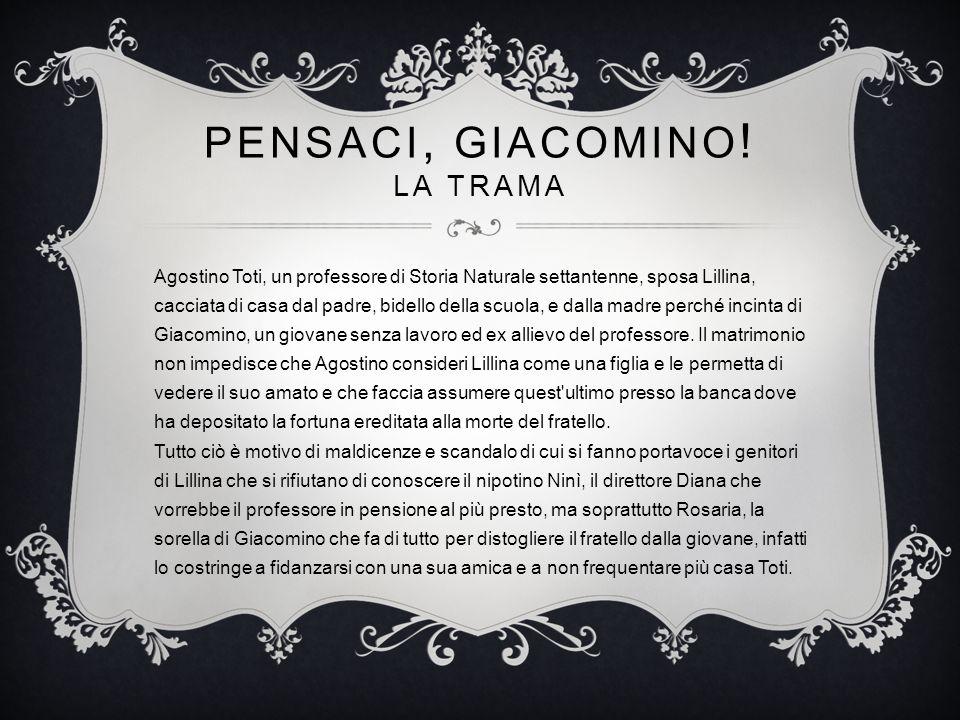 PENSACI, GIACOMINO ! LA TRAMA Agostino Toti, un professore di Storia Naturale settantenne, sposa Lillina, cacciata di casa dal padre, bidello della sc