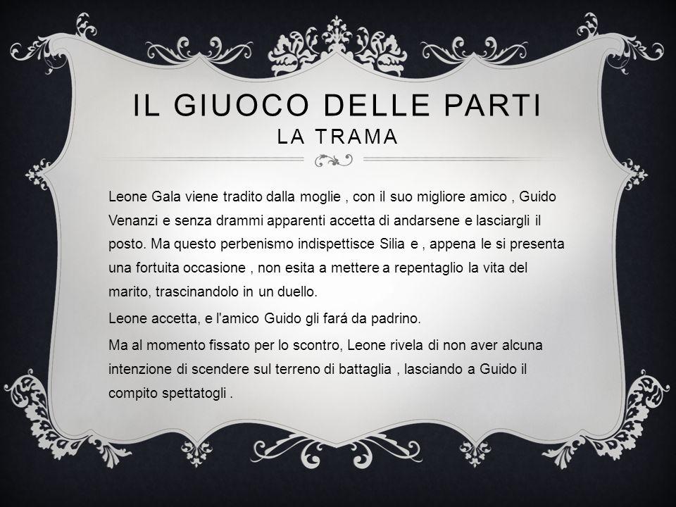 IL GIUOCO DELLE PARTI LA TRAMA Leone Gala viene tradito dalla moglie, con il suo migliore amico, Guido Venanzi e senza drammi apparenti accetta di and