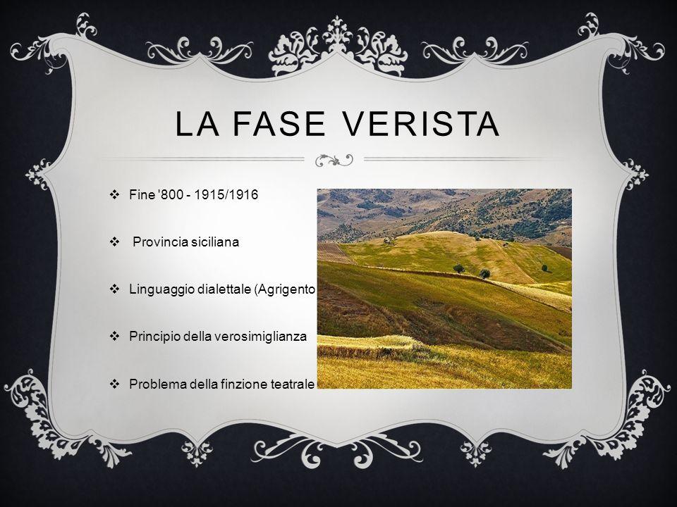 LA FASE VERISTA  Fine '800 - 1915/1916  Provincia siciliana  Linguaggio dialettale (Agrigento)  Principio della verosimiglianza  Problema della f