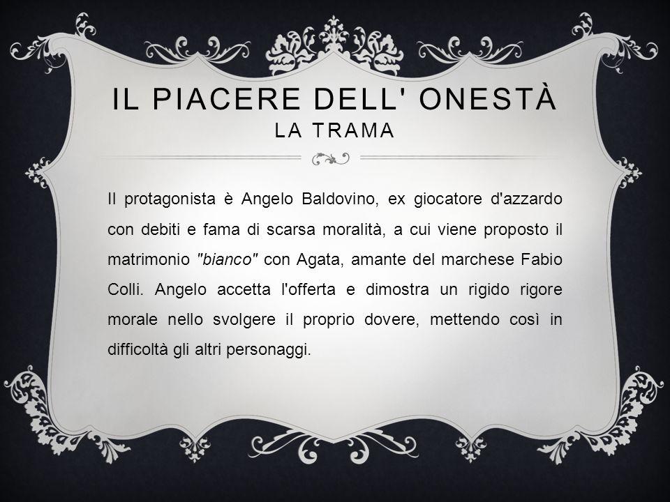 IL PIACERE DELL' ONESTÀ LA TRAMA Il protagonista è Angelo Baldovino, ex giocatore d'azzardo con debiti e fama di scarsa moralità, a cui viene proposto