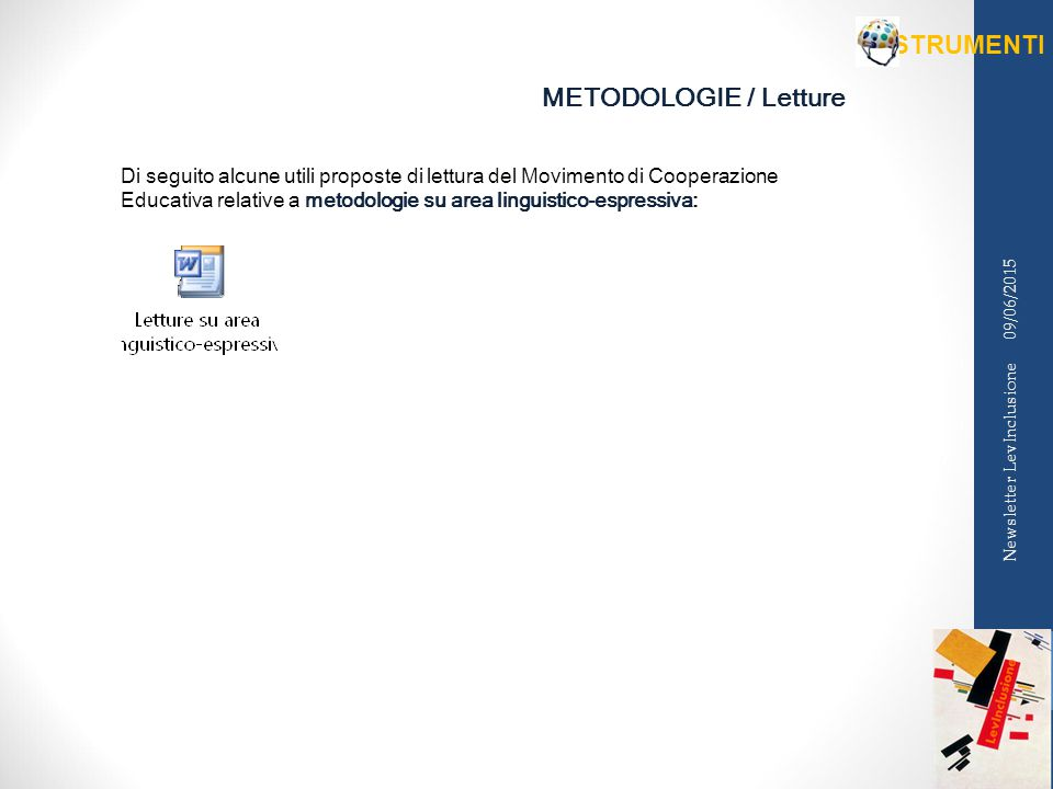 METODOLOGIE / Letture Di seguito alcune utili proposte di lettura del Movimento di Cooperazione Educativa relative a metodologie su area linguistico-espressiva: 09/06/2015 Newsletter LevInclusione STRUMENTI
