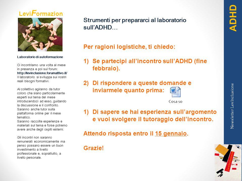 Newsletter LevInclusione Strumenti per prepararci al laboratorio sull'ADHD… Per ragioni logistiche, ti chiedo: 1) Se partecipi all'incontro sull'ADHD (fine febbraio).
