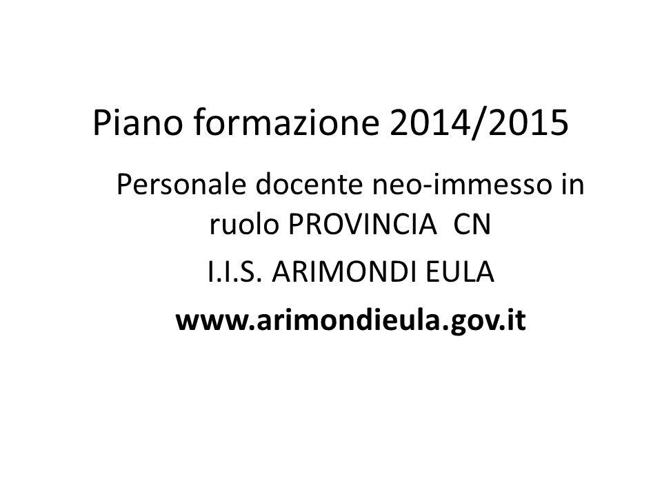 Piano formazione 2014/2015 Personale docente neo-immesso in ruolo PROVINCIA CN I.I.S. ARIMONDI EULA www.arimondieula.gov.it