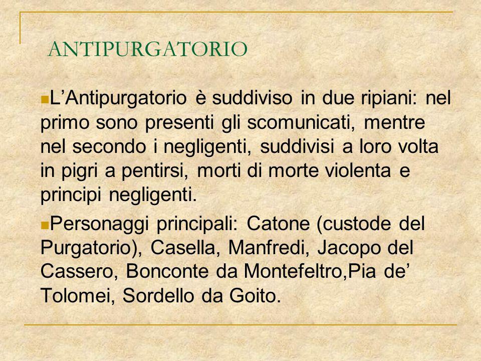 ANTIPURGATORIO L'Antipurgatorio è suddiviso in due ripiani: nel primo sono presenti gli scomunicati, mentre nel secondo i negligenti, suddivisi a loro