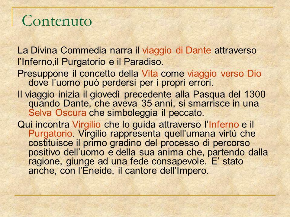 Contenuto La Divina Commedia narra il viaggio di Dante attraverso l'Inferno,il Purgatorio e il Paradiso. Presuppone il concetto della Vita come viaggi