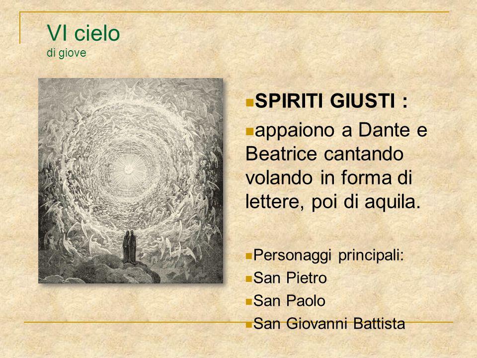 VI cielo di giove SPIRITI GIUSTI : appaiono a Dante e Beatrice cantando volando in forma di lettere, poi di aquila. Personaggi principali: San Pietro