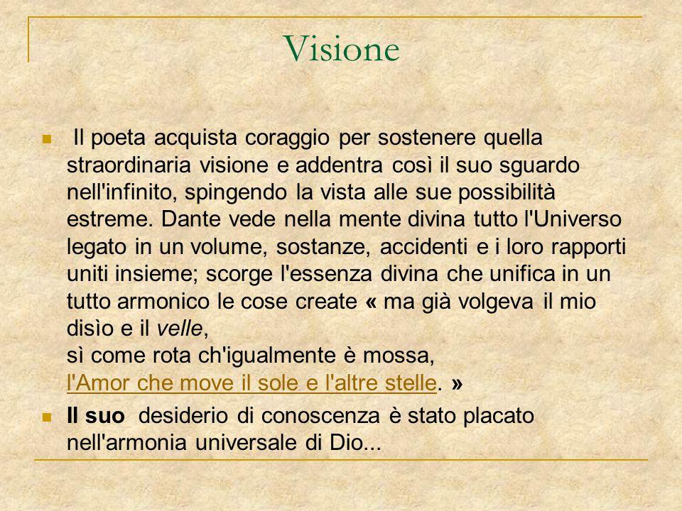 Visione Il poeta acquista coraggio per sostenere quella straordinaria visione e addentra così il suo sguardo nell'infinito, spingendo la vista alle su