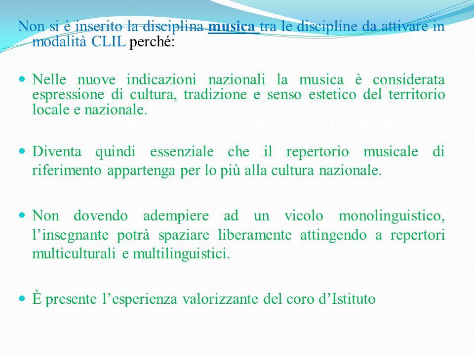 Non si è inserito la disciplina musica tra le discipline da attivare in modalità CLIL perché: Nelle nuove indicazioni nazionali la musica è considerat