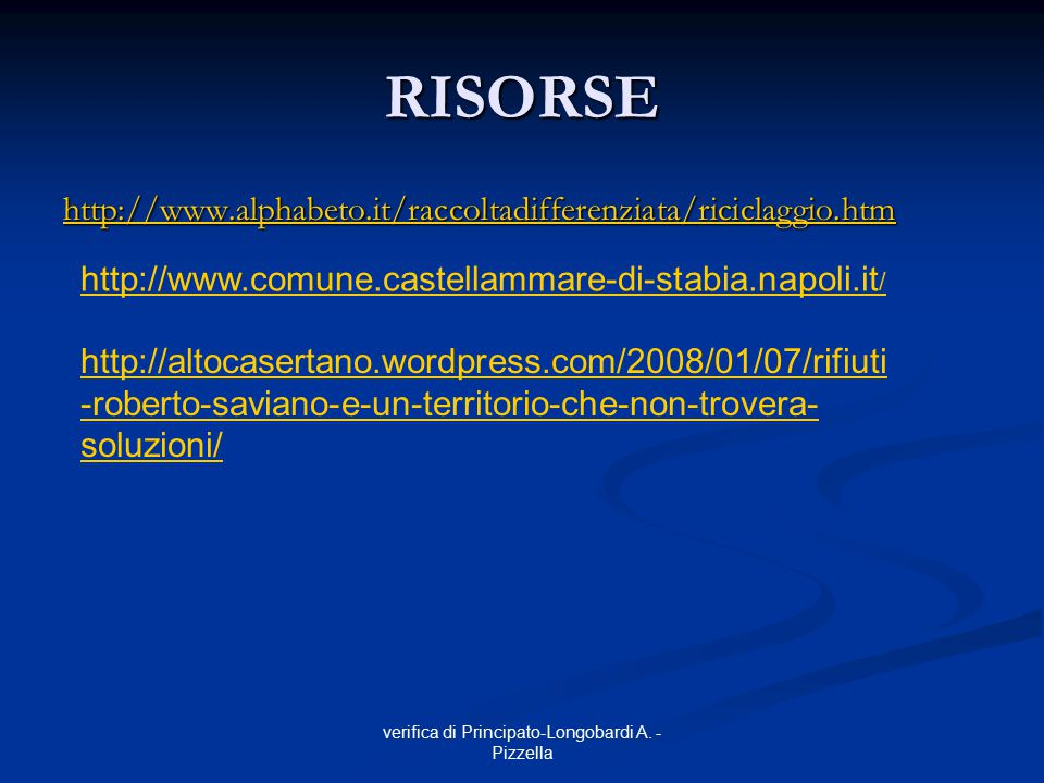 verifica di Principato-Longobardi A. - Pizzella RISORSE http://www.alphabeto.it/raccoltadifferenziata/riciclaggio.htm http://www.comune.castellammare-