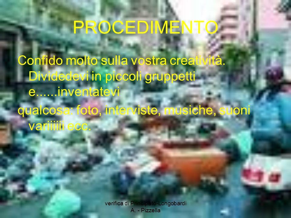 verifica di Principato-Longobardi A. - Pizzella PROCEDIMENTO Confido molto sulla vostra creatività. Dividedevi in piccoli gruppetti e......inventatevi