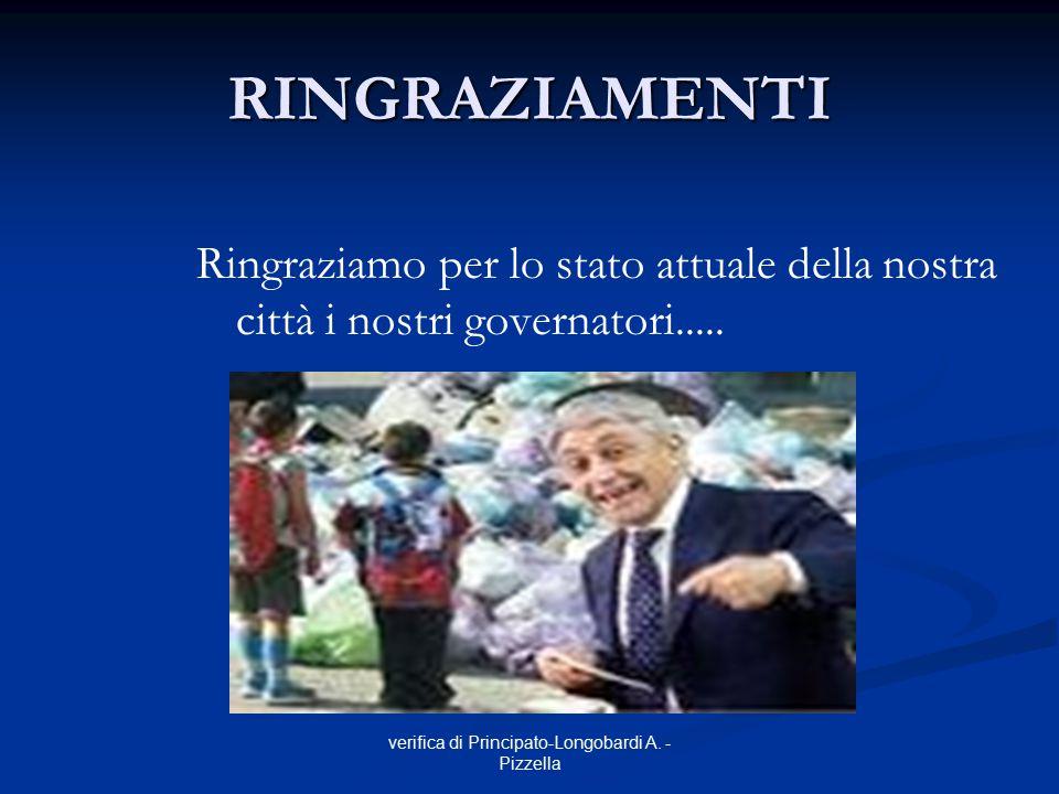 verifica di Principato-Longobardi A. - Pizzella RINGRAZIAMENTI Ringraziamo per lo stato attuale della nostra città i nostri governatori.....