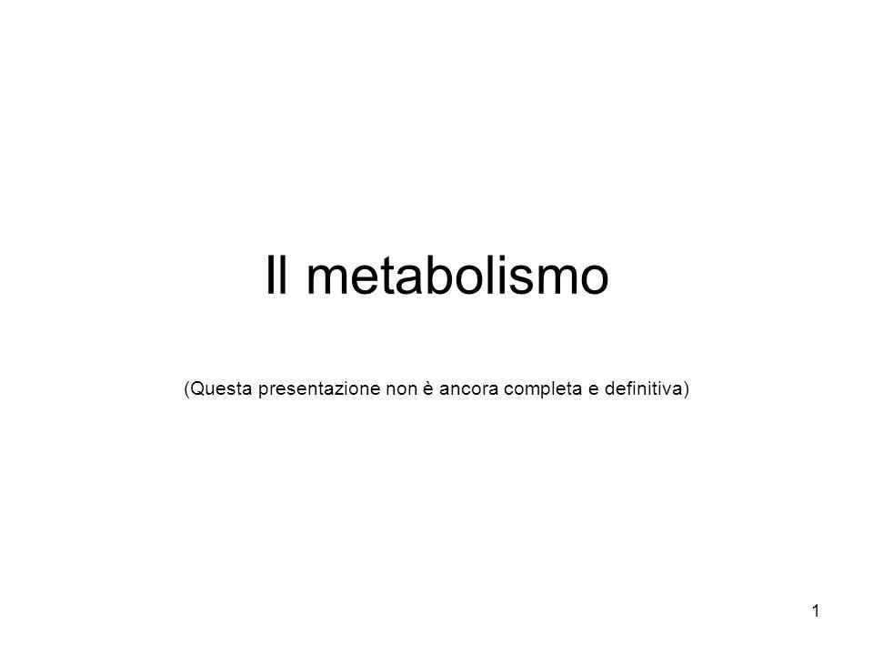 1 Il metabolismo (Questa presentazione non è ancora completa e definitiva)