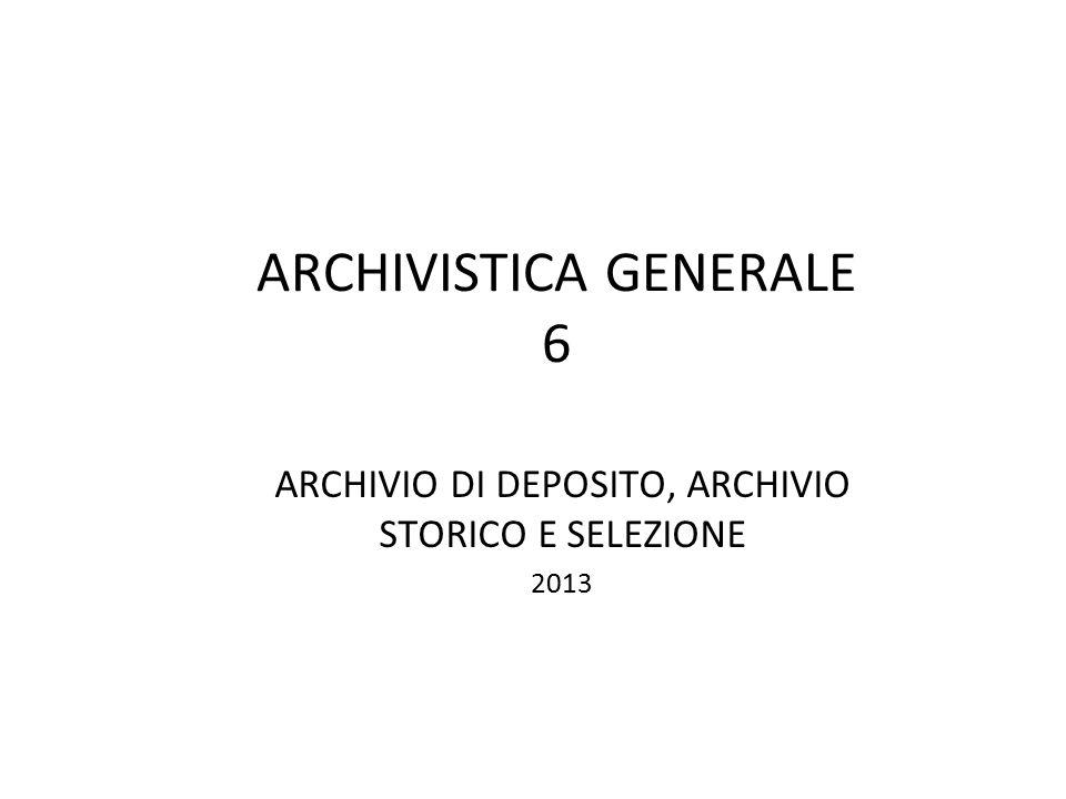 ARCHIVISTICA GENERALE 6 ARCHIVIO DI DEPOSITO, ARCHIVIO STORICO E SELEZIONE 2013