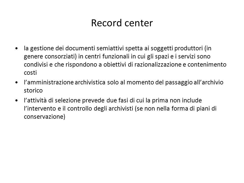 Record center la gestione dei documenti semiattivi spetta ai soggetti produttori (in genere consorziati) in centri funzionali in cui gli spazi e i ser