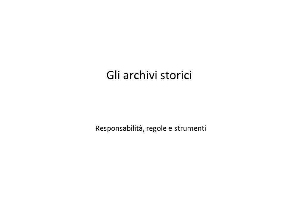 Gli archivi storici Responsabilità, regole e strumenti