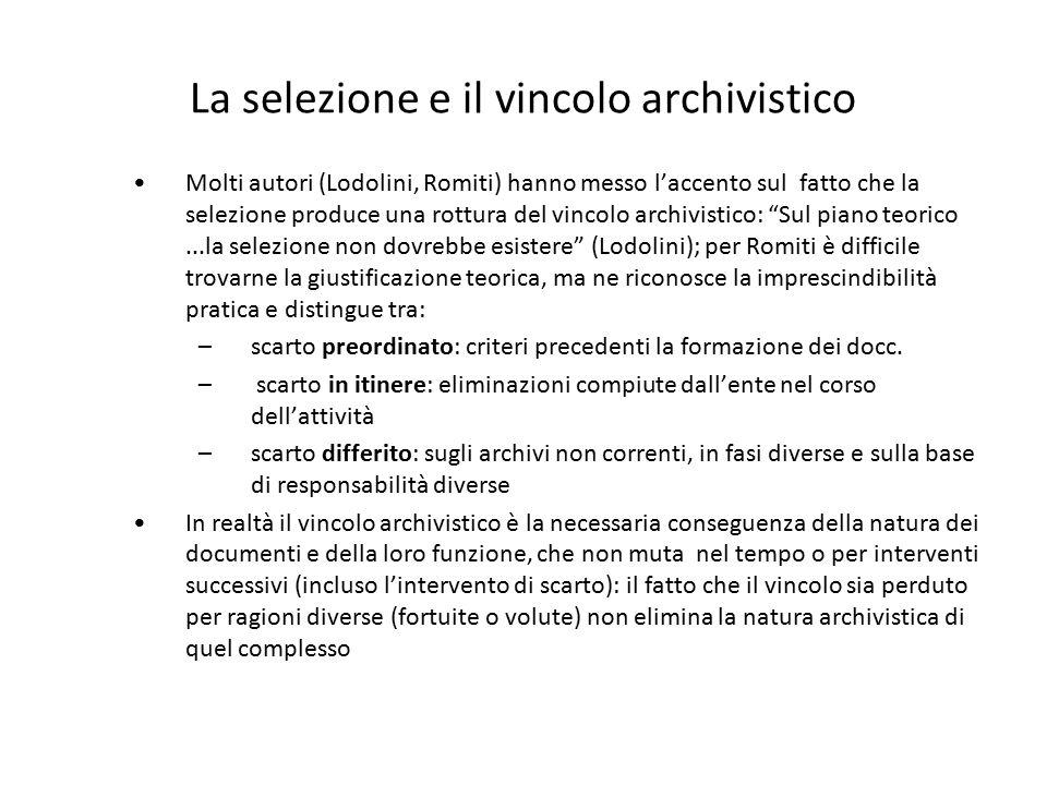 La selezione e il vincolo archivistico Molti autori (Lodolini, Romiti) hanno messo l'accento sul fatto che la selezione produce una rottura del vincol