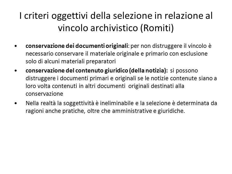 I criteri oggettivi della selezione in relazione al vincolo archivistico (Romiti) conservazione dei documenti originali: per non distruggere il vincol