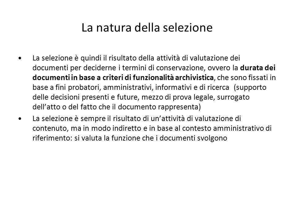 La natura della selezione La selezione è quindi il risultato della attività di valutazione dei documenti per deciderne i termini di conservazione, ovv