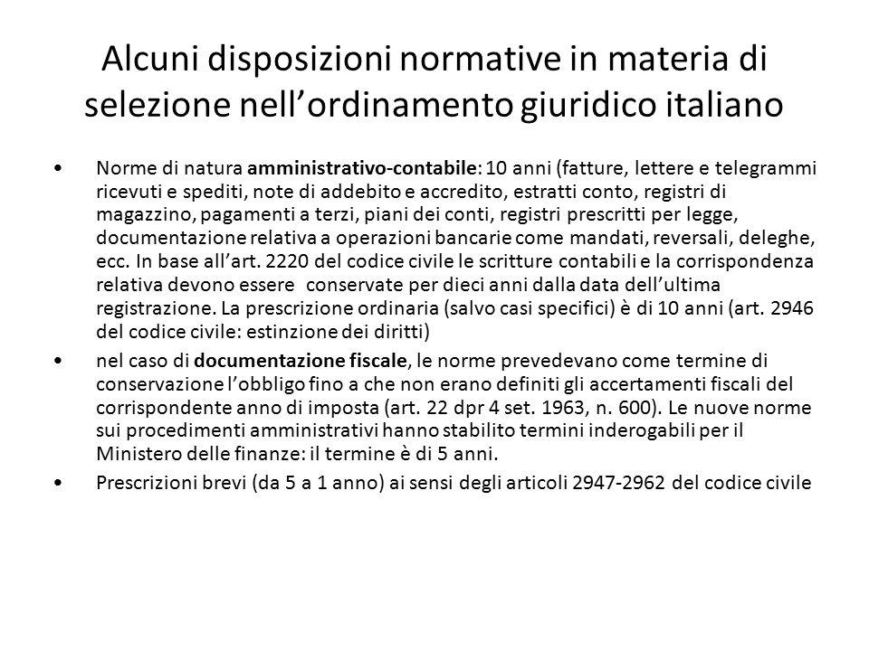 Alcuni disposizioni normative in materia di selezione nell'ordinamento giuridico italiano Norme di natura amministrativo-contabile: 10 anni (fatture,