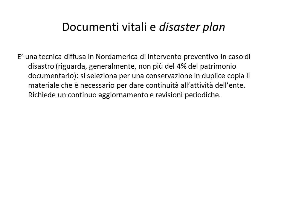 Documenti vitali e disaster plan E' una tecnica diffusa in Nordamerica di intervento preventivo in caso di disastro (riguarda, generalmente, non più d