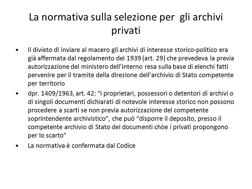 La normativa sulla selezione per gli archivi privati Il divieto di inviare al macero gli archivi di interesse storico-politico era già affermata dal r