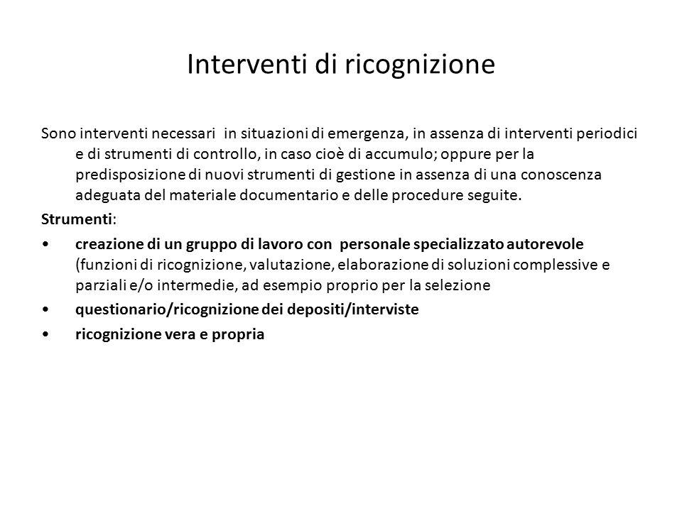 Interventi di ricognizione Sono interventi necessari in situazioni di emergenza, in assenza di interventi periodici e di strumenti di controllo, in ca