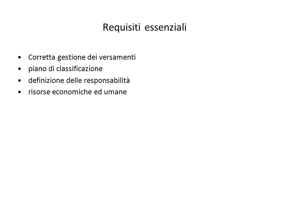 Requisiti essenziali Corretta gestione dei versamenti piano di classificazione definizione delle responsabilità risorse economiche ed umane