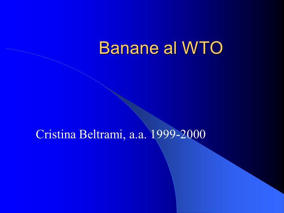  WTO World Trade Organization: scheda descrittiva  La guerra delle banane  Scontro Usa-UE