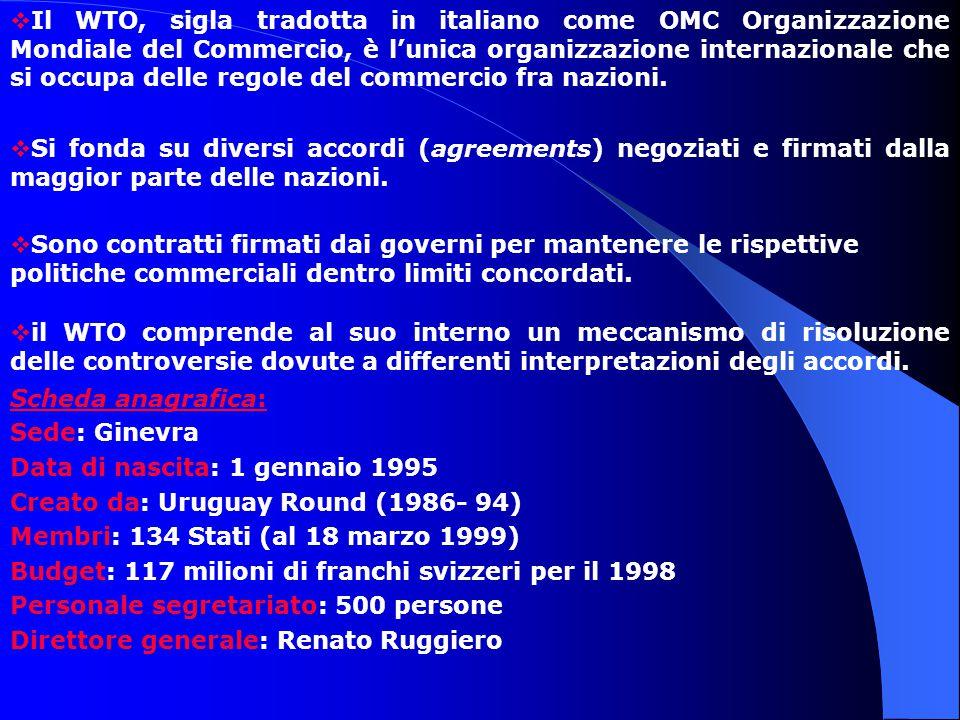  Il WTO, sigla tradotta in italiano come OMC Organizzazione Mondiale del Commercio, è l'unica organizzazione internazionale che si occupa delle regole del commercio fra nazioni.