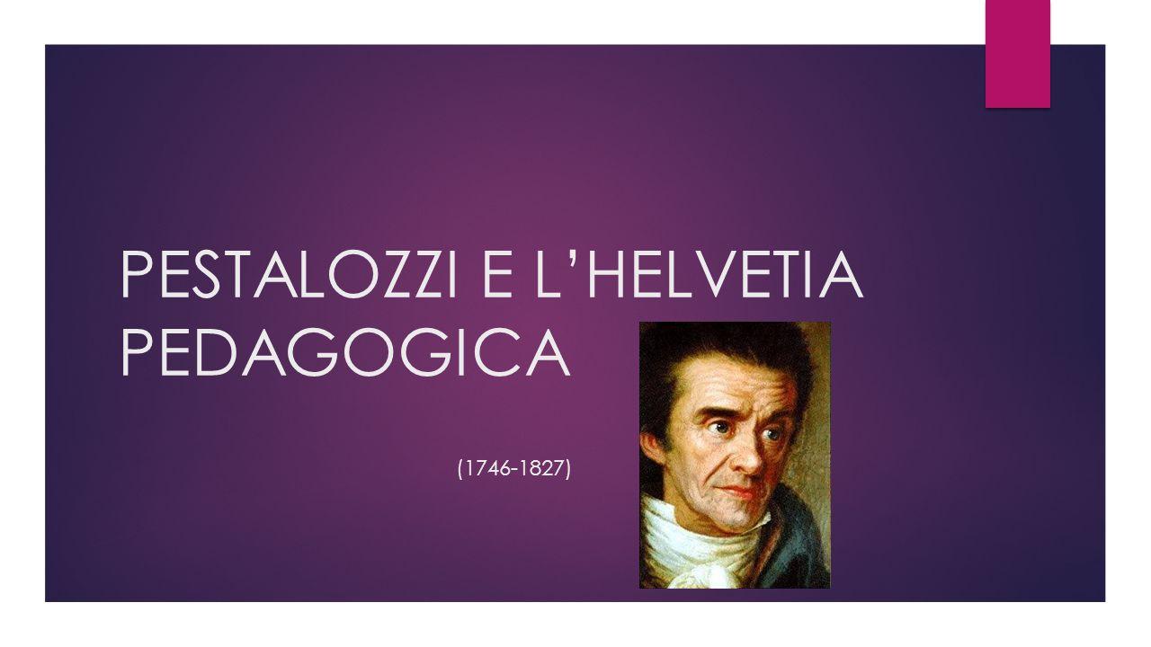 PESTALOZZI E L'HELVETIA PEDAGOGICA (1746-1827)