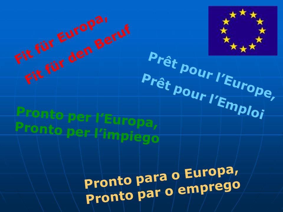Prêt pour l'Europe, Prêt pour l'Emploi Pronto per l'Europa, Pronto per l'impiego Fit für Europa, Fit für den Beruf Pronto para o Europa, Pronto par o emprego