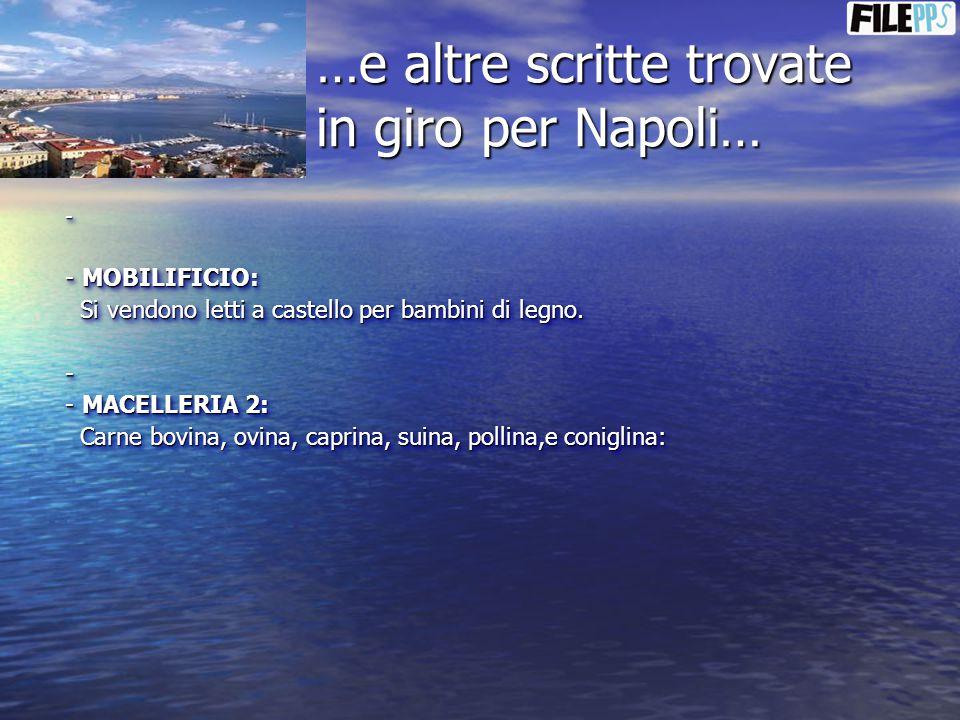 …e altre scritte trovate in giro per Napoli… - - MOBILIFICIO: - MOBILIFICIO: Si vendono letti a castello per bambini di legno. Si vendono letti a cast
