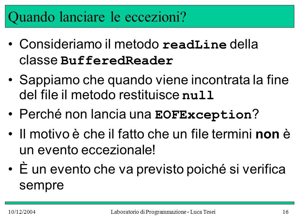 10/12/2004Laboratorio di Programmazione - Luca Tesei16 Quando lanciare le eccezioni.