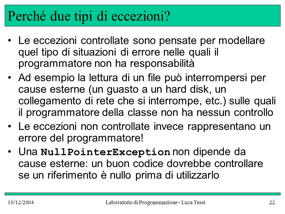 10/12/2004Laboratorio di Programmazione - Luca Tesei22 Perché due tipi di eccezioni.