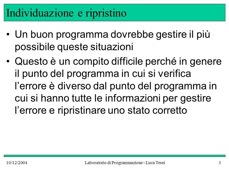 10/12/2004Laboratorio di Programmazione - Luca Tesei14 Oppure public class BankAccount { public void withdraw(double amount) { if (balance < amount) { // Parametro amount troppo grande throw new IllegalArgumentException( Amount exceedes balance ); } else...