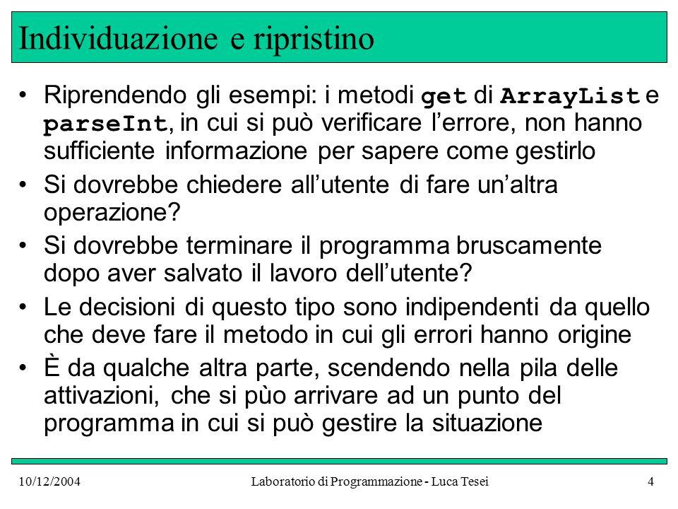 10/12/2004Laboratorio di Programmazione - Luca Tesei55 Metodo read della classe Purse public boolean read( BufferedReader in) throws IOException { boolean done = false; while (!done) { Coin c = new Coin(); if (c.read()) add(c); else done = true; }