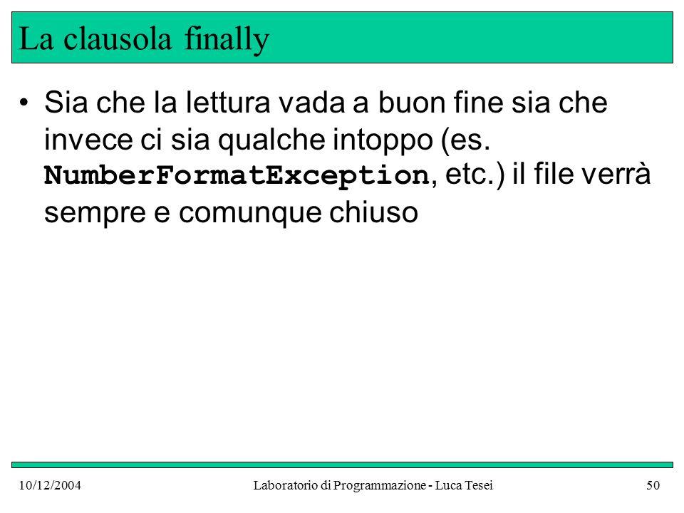 10/12/2004Laboratorio di Programmazione - Luca Tesei50 La clausola finally Sia che la lettura vada a buon fine sia che invece ci sia qualche intoppo (es.