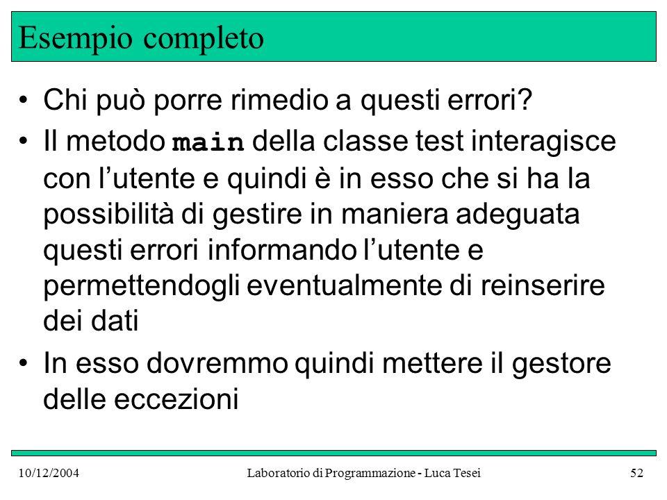 10/12/2004Laboratorio di Programmazione - Luca Tesei52 Esempio completo Chi può porre rimedio a questi errori.