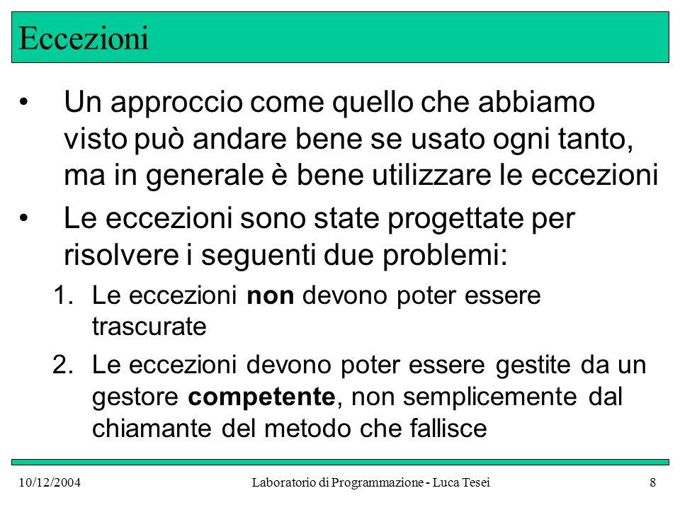 10/12/2004Laboratorio di Programmazione - Luca Tesei59 Main boolean done = false; String fileName = JOptionPane.showInputDialog( Enter File name ); while(!done) { try { Purse myPurse = new Purse(); myPurse.readFile(fileName); System.out.println( Total: + myPurse.getTotal()); done = true; } continua