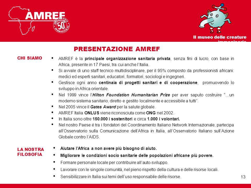 PRESENTAZIONE AMREF AMREF è la principale organizzazione sanitaria privata, senza fini di lucro, con base in Africa, presente in 17 Paesi, tra cui anche l'Italia.