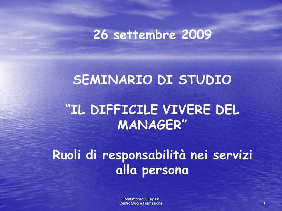 """Fondazione """"C. Feyles"""" Centro Studi e Formazione 1 26 settembre 2009 SEMINARIO DI STUDIO """"IL DIFFICILE VIVERE DEL MANAGER"""" Ruoli di responsabilità nei"""