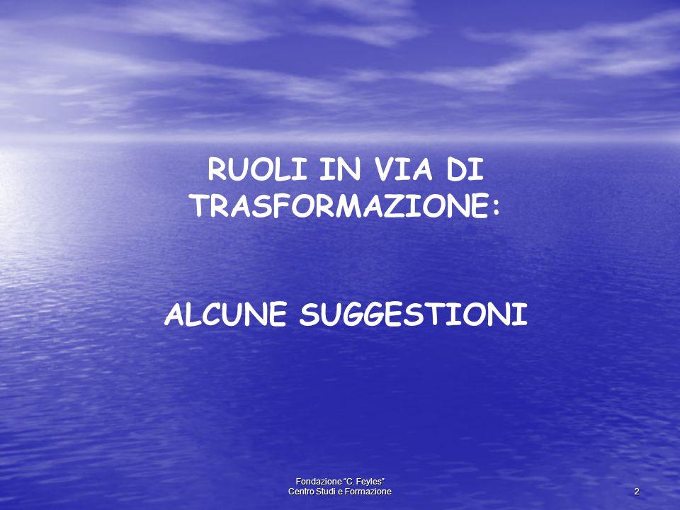 """Fondazione """"C. Feyles"""" Centro Studi e Formazione 2 RUOLI IN VIA DI TRASFORMAZIONE: ALCUNE SUGGESTIONI"""