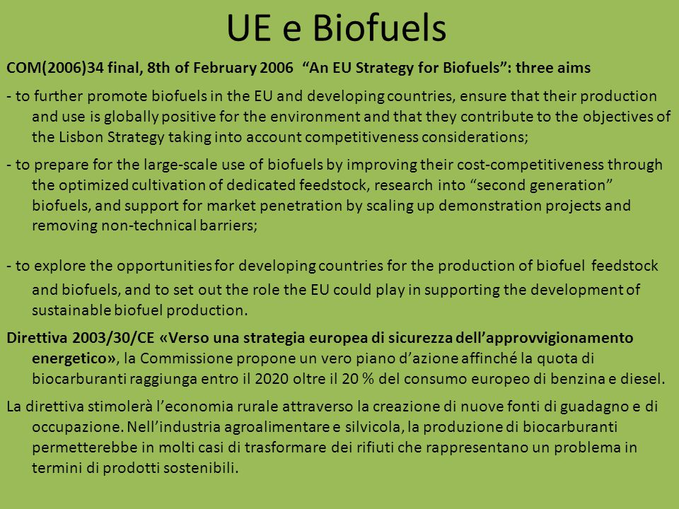 "UE e Biofuels COM(2006)34 final, 8th of February 2006 ""An EU Strategy for Biofuels"": three aims - to further promote biofuels in the EU and developing"