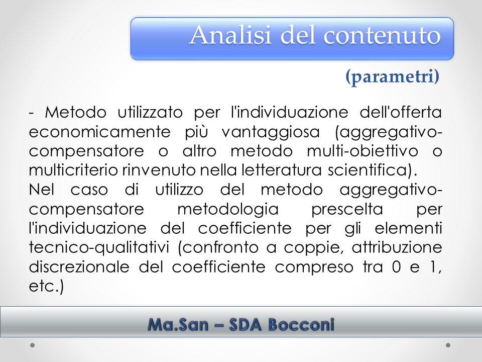 - Metodo utilizzato per l individuazione dell offerta economicamente più vantaggiosa (aggregativo- compensatore o altro metodo multi-obiettivo o multicriterio rinvenuto nella letteratura scientifica).