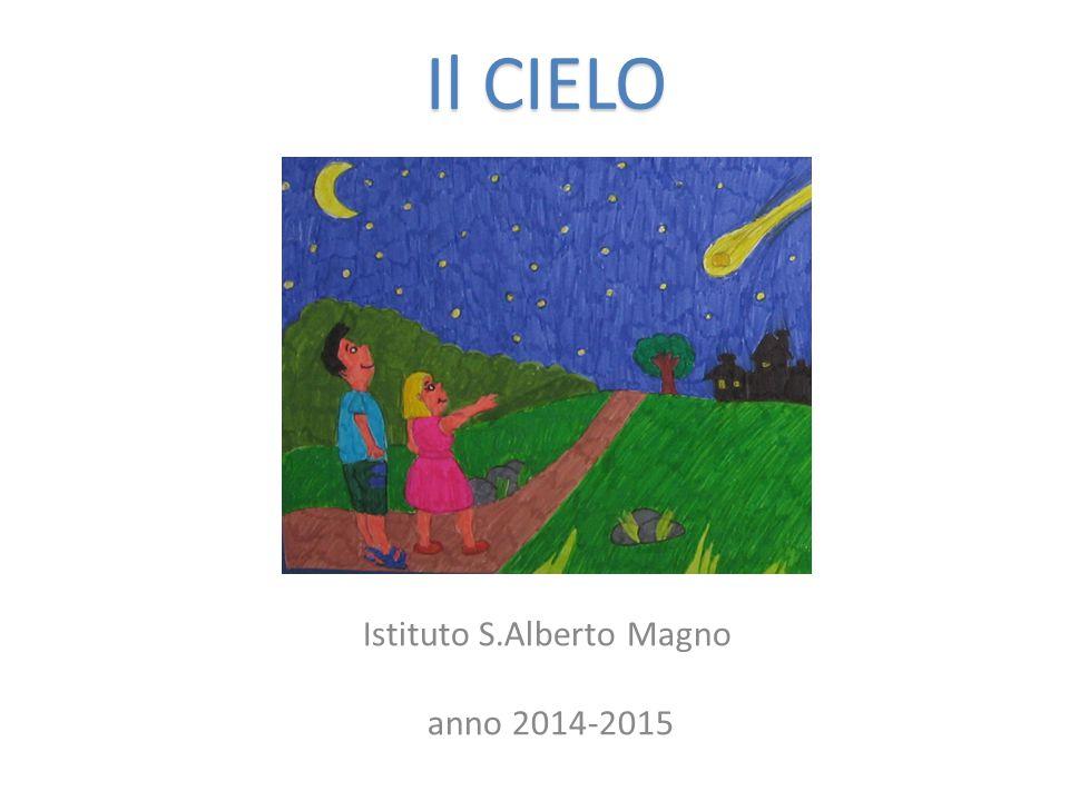 Istituto S.Alberto Magno anno 2014-2015 Il CIELO